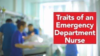 View the video Essential Traits of an Emergency Department Nurse