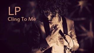 LP - Cling To Me [Lyric Video]