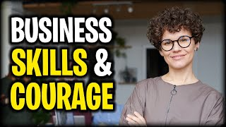 Business Acumen - Business Skills & Courage