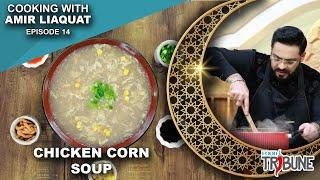 Chicken corn soup - Cooking with Aamir Liaquat Episode 14