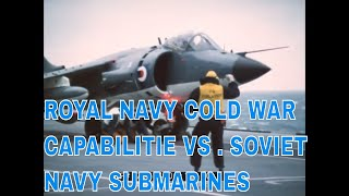 ROYAL NAVY COLD WAR CAPABILITIES Vs.  SOVIET NAVY SUBMARINES 75714