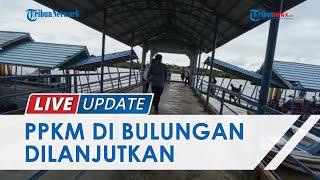 PPKM Level 4 di Bulungan Dilanjutkan hingga 4 Agustus, akan Ada Pengawasan Perjalanan di Jalur Laut