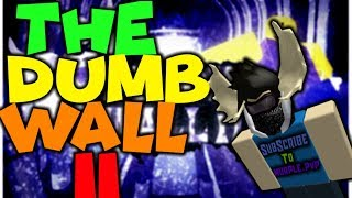 The Dumb Wall II (The Doom Wall 2) (roblox)