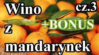Wino z Mandarynek cz. 3 + Bonus: Wino pomarańczowe z soków tłoczonych