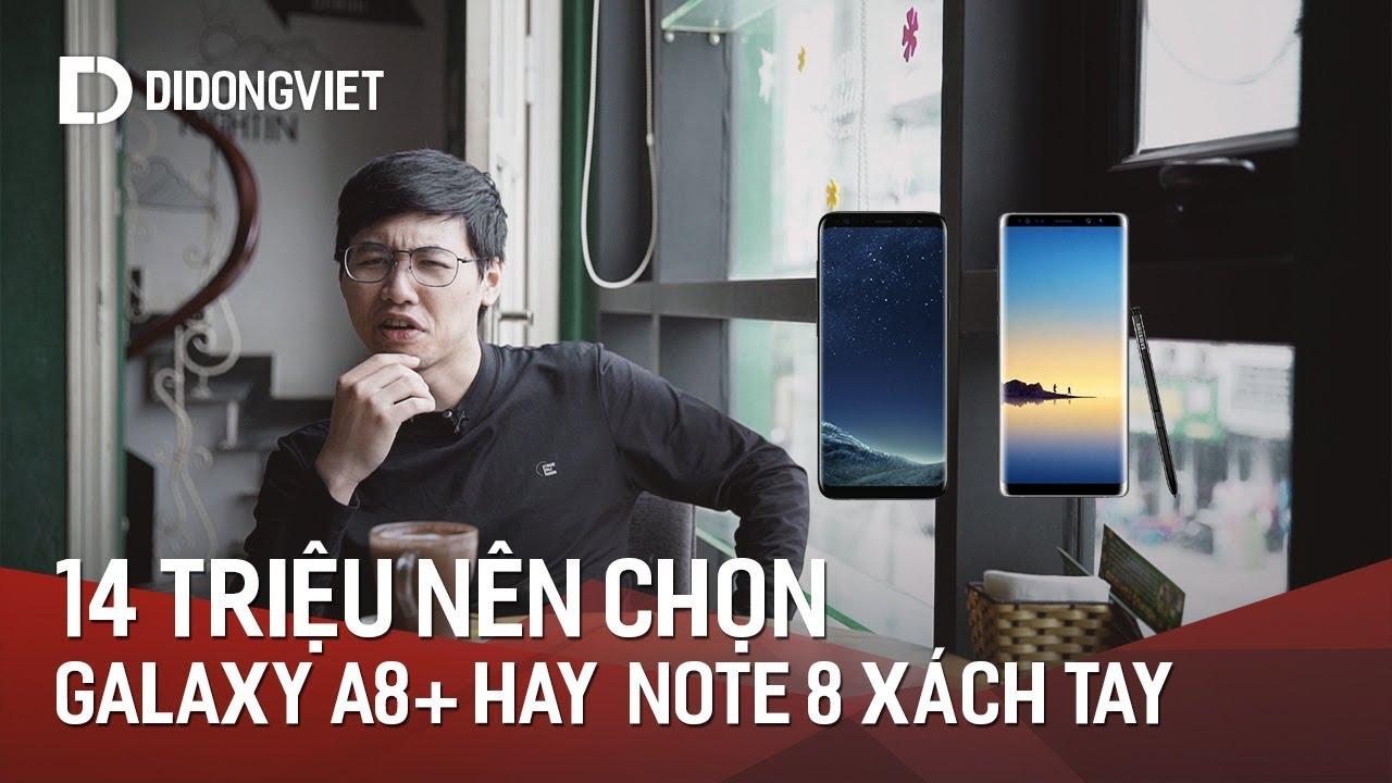 14 triệu, nên mua Galaxy A8+ hay Galaxy Note 8 xách tay likenew?