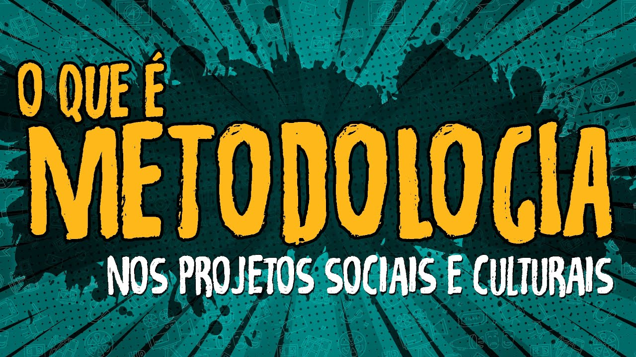 O Que é Metodologia nos Projetos Sociais e Culturais