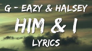 G-Eazy & Halsey - Him & I (Lyrics/Lyric Video)