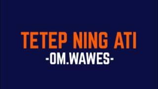 OM WAWES - TETEP NENG ATI (LIRIK)