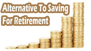 Alternatives To Saving For Retirement