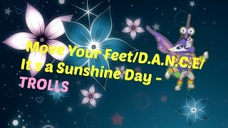 Move Your Feet/D.A.N.C.E/It s a Sunshine Day - TROLLS [AJVM]