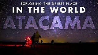 EXPLORING THE DRIEST PLACE IN THE WORLD - Atacama Desert, Chile