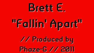 "Brett E. ""Fallin' Apart"""