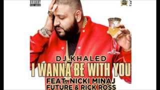 DJ Khaled - I Wanna Be With You Ft. Nicki Minaj, Future, & Rick Ross (Audio)