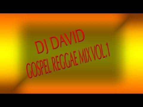 DJ DAVID GOSPEL REGGAE MIX VOL 1 (REGGAE GOSPEL MUSIC/SONGS/RIDDIM 2018)