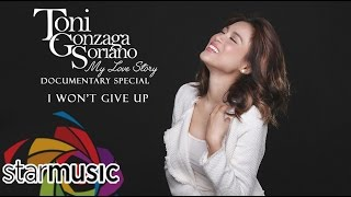 Toni Gonzaga - I Won't Give Up (My Love Story Documentary Special)