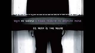 MY CARESS / 02. Here Is The House (a depeche MODE piano tribute by raph)