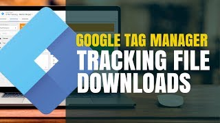 Tracking File Downloads in Google Tag Manager