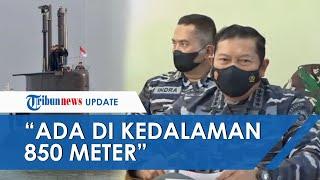 KRI Nanggala-402 Terdeteksi di Kedalaman 850 Meter, TNI Siapkan 2 Cara Evakuasi