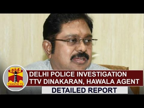 DETAILED REPORT | Delhi Police investigating TTV Dinakaran and Hawala Agent | Thanthi TV