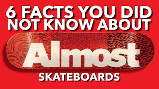 6 ALMOST SKATEBOARDS Facts That You Did Not Know!  (Daewon Song, Rodney Mullen, Chris Haslam)