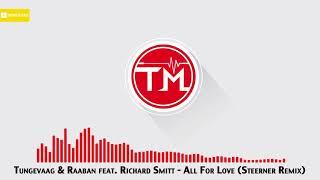 Tungevaag & Raaban Feat. Richard Smitt   All For Love (Steerner Remix)