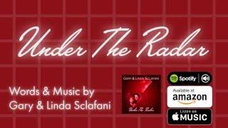 Under The Radar - Gary & Linda Sclafani 2016 Lyric Video