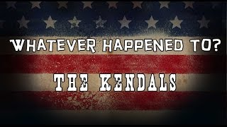 Whatever Happened to The Kendalls