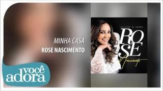 MInha Casa - Rose Nascimento [Álbum Questão de Honra]