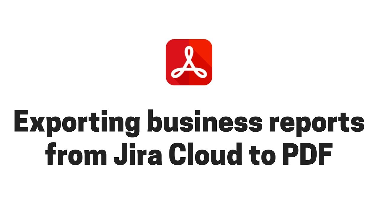 Exporting business reports from Jira Cloud to PDF