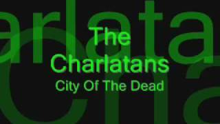 The Charlatans - City Of The Dead