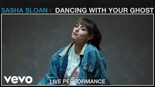 Sasha Sloan - Dancing With Your Ghost (Live Performance)   Vevo