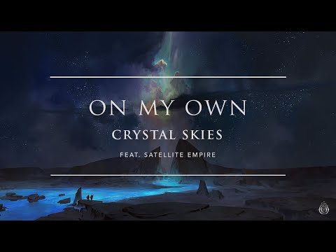Crystal Skies - On My Own (ft. Satellite Empire) | Ophelia Records