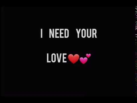 I need your love | I need your time | what's app status