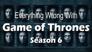 Everything Wrong With Game of Thrones - Season 6
