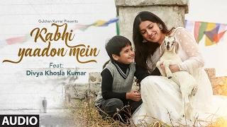 Kabhi Yaadon Mein (Full Audio Song) Divya Khosla Kumar   Arijit Singh, Palak Muchhal