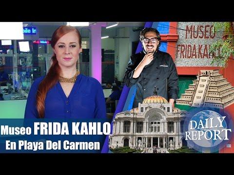 DAILY REPORT   MUSEO FRIDA KAHLO EN PDC   PIRAMIDE DENTRO UN CENOTE   CHEF DANIEL NATES