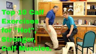 "Top 10 Calf Exercises for ""Hot"", Stronger, Calf Muscles (Gastroc-Soleus)"