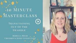 10 Minute Masterclass: Transitioning out of the swaddle