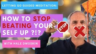 Sedona Method: How to STOP Beating Yourself Up?