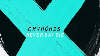 Chvrches - Never Say Die [Extended Version]