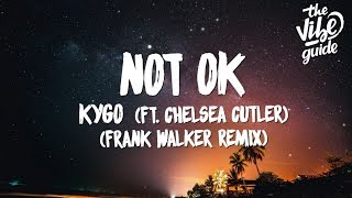 Kygo Ft. Chelsea Cutler   Not OK (Lyrics) Frank Walker Remix