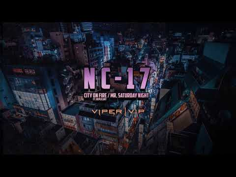 NC-17 - City On Fire Ft. Replicant