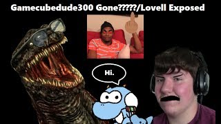 Gamecubedude300 Gone??? (Lovell Exposed)