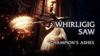 Whirligig Saw Moveset - Champion's Ashes