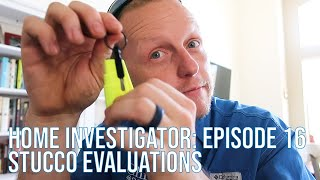 Home Investigator: Episode 16 - Stucco Evaluations