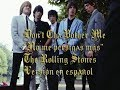 "Don't Cha Bother Me ""No me persigas más"" The Rolling Stones - By: J.M.Baule"