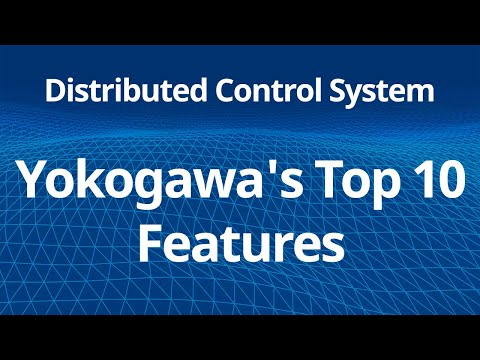 Distributed Control System - Yokogawa's Top 10 Features