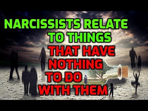 Narcissists Relate To Things That Have Nothing To Do With Them