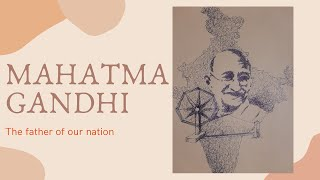 Remembering the father of our nation : Mahatma Gandhi