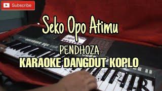 Seko Opo Atimu Karaoke Versi Dangdut Koplo Cipt. Sandios Pendhoza